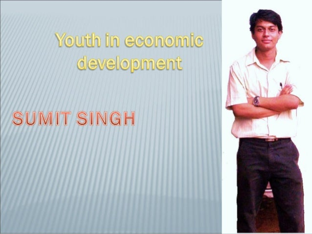 YOUTH IN ECONOMIC DEVELOPMENTMultivarious Definition of Youth Youth is the time of life between childhood and adulthood....