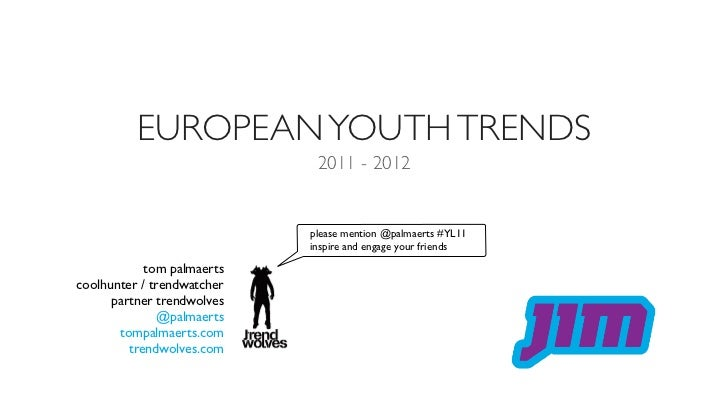 EUROPEAN YOUTH TRENDS                             2011 - 2012                            please mention @palmaerts #YL11  ...