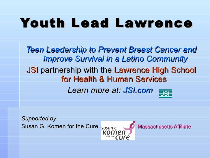 Youth Lead Lawrence   Teen Leadership to Prevent Breast Cancer and       Improve Survival in a Latino Community  JSI partn...