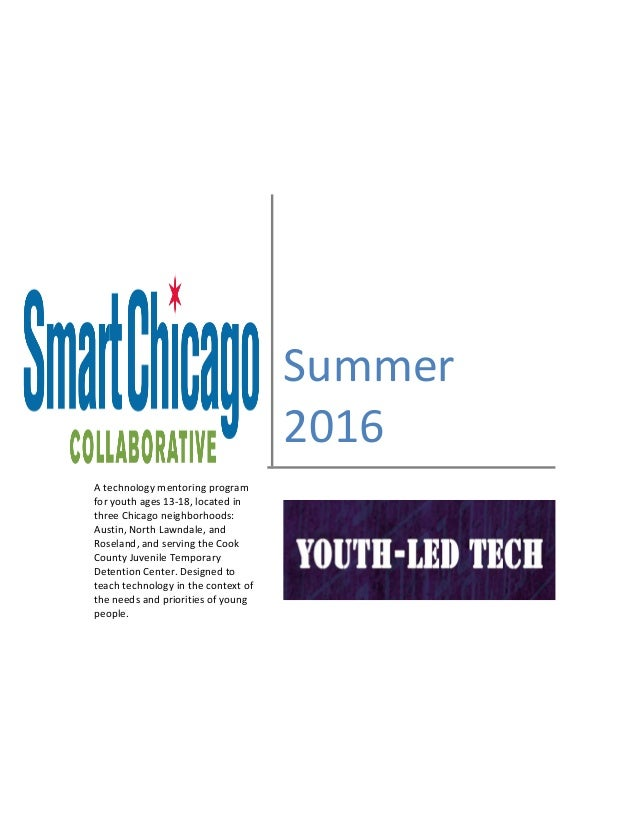 Summer 2016 A technology mentoring program for youth ages 13-18, located in three Chicago neighborhoods: Austin, North Law...