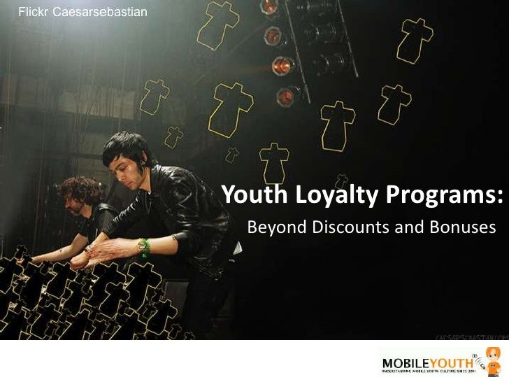Youth Loyalty Programs:<br />Beyond Discounts and Bonuses<br />