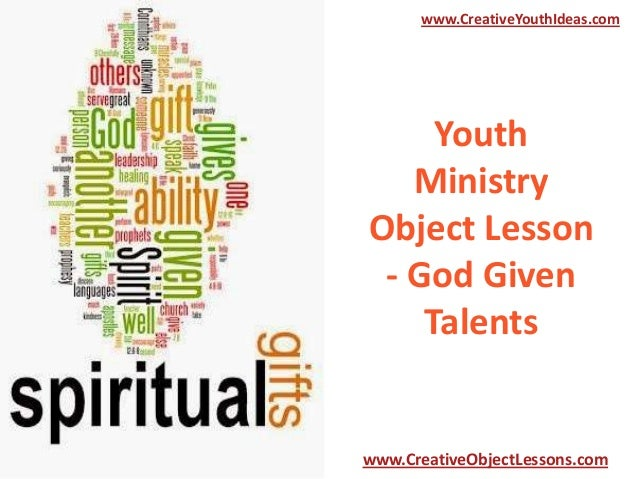 www.CreativeYouthIdeas.com  Youth Ministry Object Lesson - God Given Talents  www.CreativeObjectLessons.com
