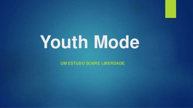 Youth Mode  UM ESTUDO SOBRE LIBERDADE