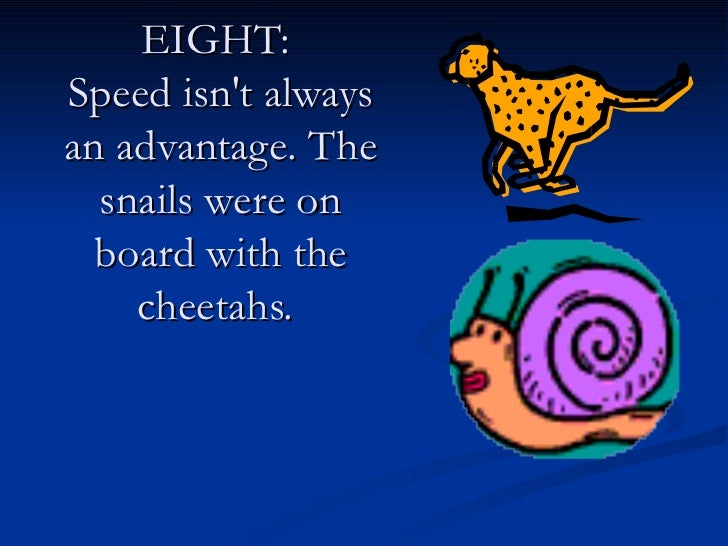 EIGHT:  Speed isn't always an advantage. The snails were on board with the cheetahs.