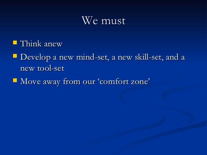 We must <ul><li>Think anew </li></ul><ul><li>Develop a new mind-set, a new skill-set, and a new tool-set </li></ul><ul><li...