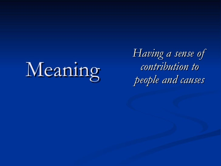 Meaning Having a sense of contribution to people and causes