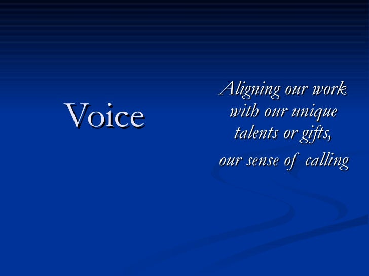 Voice Aligning our work with our unique talents or gifts, our sense of calling