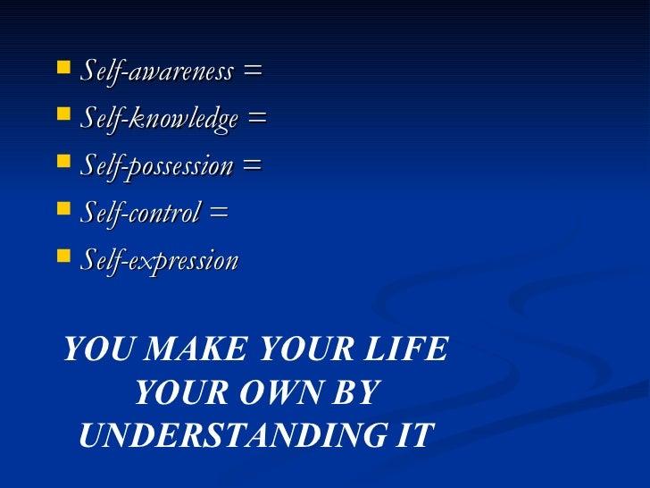 <ul><li>Self-awareness = </li></ul><ul><li>Self-knowledge =  </li></ul><ul><li>Self-possession = </li></ul><ul><li>Self-co...