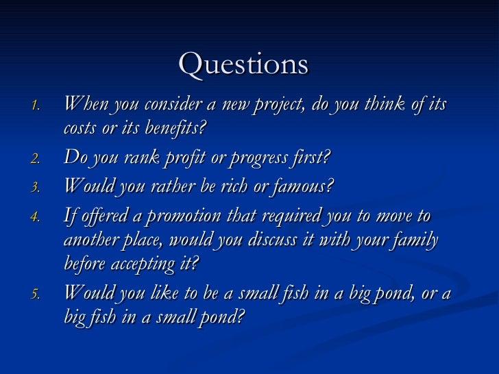 Questions <ul><li>When you consider a new project, do you think of its costs or its benefits? </li></ul><ul><li>Do you ran...