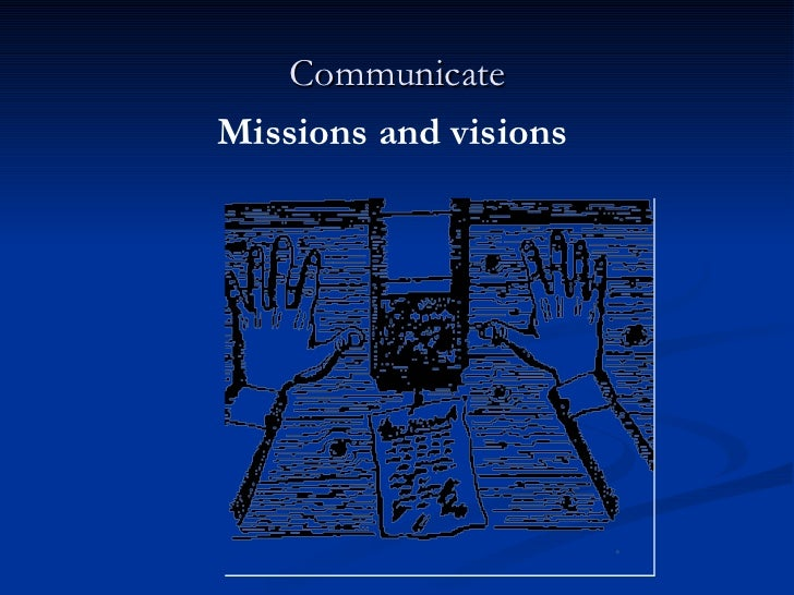 Communicate Missions and visions