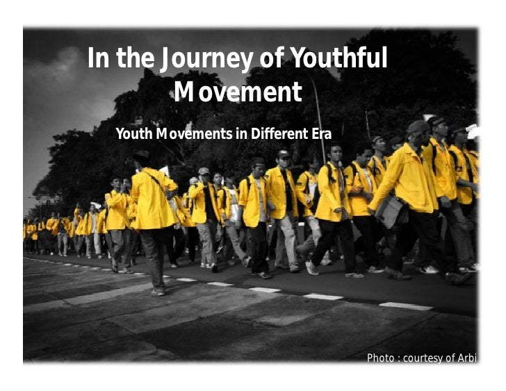In the Journey of Youthful        Movement  Youth Movements in Different Era                                     Photo : c...