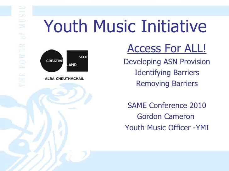 Youth Music Initiative <ul><li>Access For ALL! </li></ul><ul><li>Developing ASN Provision </li></ul><ul><li>Identifying Ba...