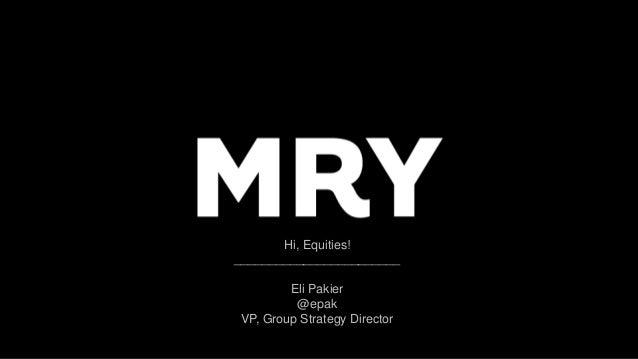 Hi, Equities! ________________________ Eli Pakier @epak VP, Group Strategy Director