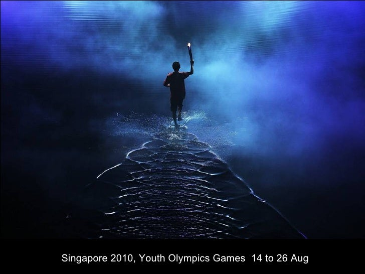 Singapore 2010, Youth Olympics Games  14 to 26 Aug