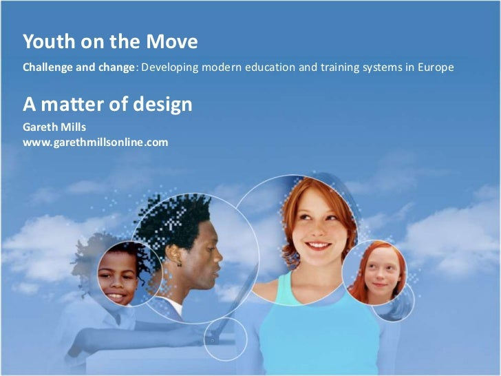 Youth on the Move<br />Challenge and change: Developing modern education and training systems in Europe<br />A matter of d...