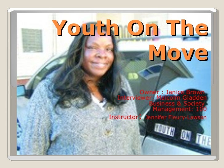 Youth On The       Move               Owner : Janice Brown       Interviewer: Malcolm Gladden                 Business & S...