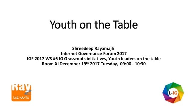 Youth on the Table Shreedeep Rayamajhi Internet Governance Forum 2017 IGF 2017 WS #6 IG Grassroots initiatives, Youth lead...