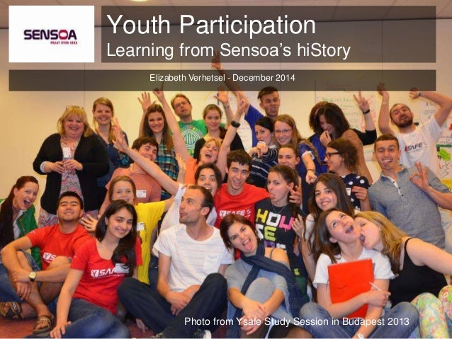 Youth Participation  Learning from Sensoa's hiStory  Elizabeth Verhetsel - December 2014  Photo from Ysafe Study Session i...