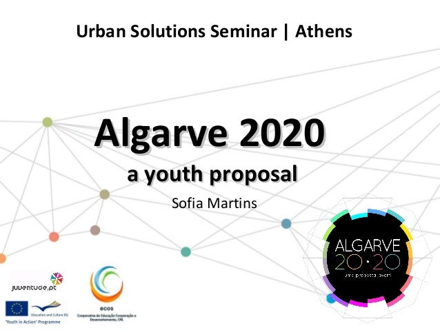 Urban Solutions Seminar | Athens  Algarve 2020 a youth proposal Sofia Martins