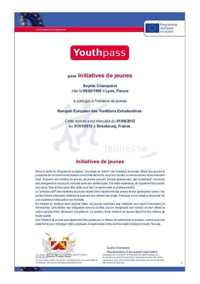 Commission Européenne 1 pour Initiatives de jeunes Sophie Champoiral née le 08/02/1990 à Lyon, France a participé à l'Init...