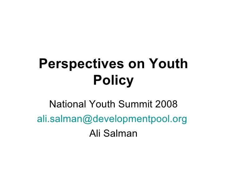 Perspectives on Youth Policy National Youth Summit 2008 [email_address]   Ali Salman