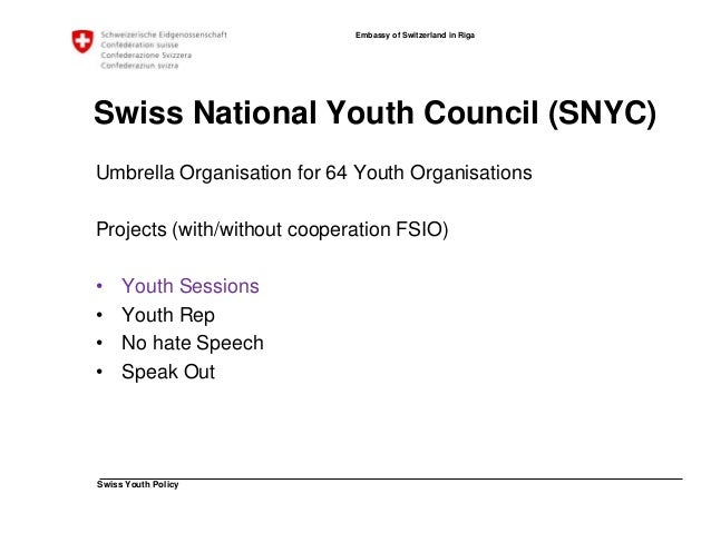 Swiss Youth Policy  Embassy of Switzerland in Riga  Swiss Youth Session 2014  Topics  • Swiss – EU  • Job and Familiy  • R...
