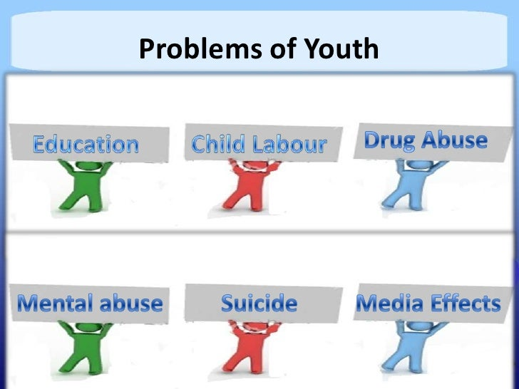the problems of the youth The youth of today face many challenges that are unique to recent decades industrial, technological and environmental changes have made life both easier and more difficult for today's children the biggest problem that youth face today is single-parent households that do not maintain an adequate .