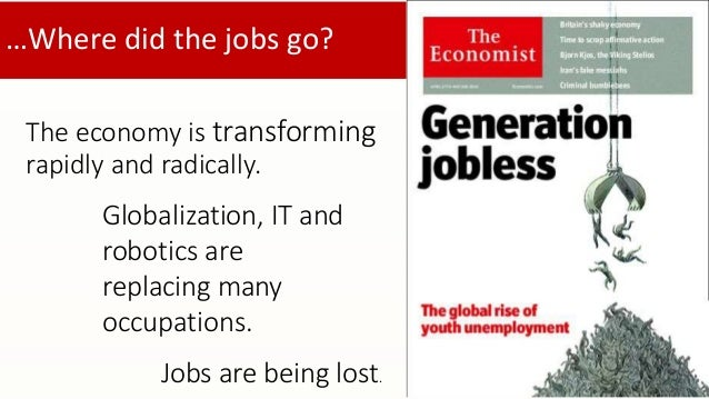…Where did the jobs go?  The economy is transforming  rapidly and radically.  Globalization, IT and  robotics are  replaci...