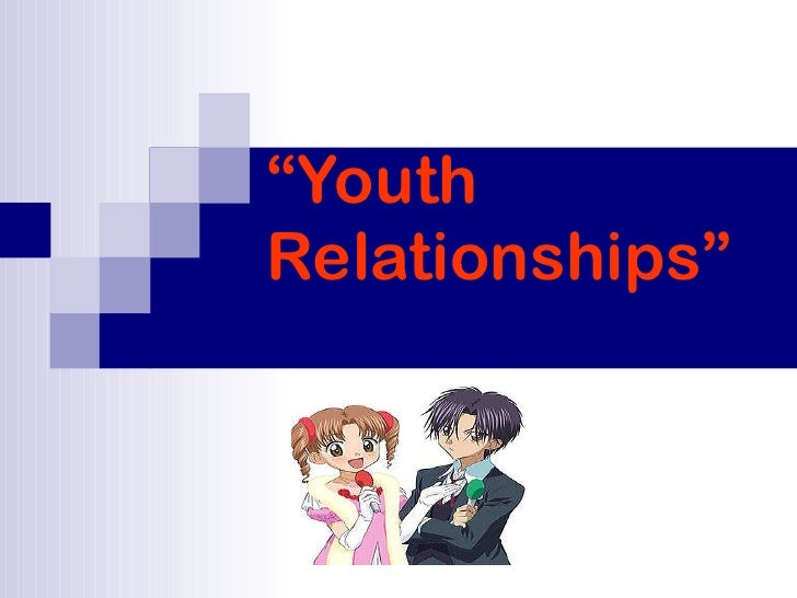 """"""" Youth Relationships"""""""
