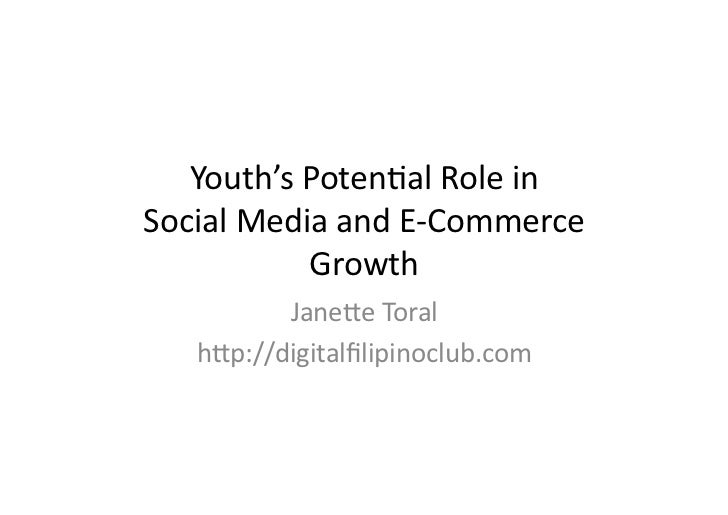Youth's	  Poten,al	  Role	  in	  	  Social	  Media	  and	  E-­‐Commerce	                Growth	              Jane=e	  Tora...