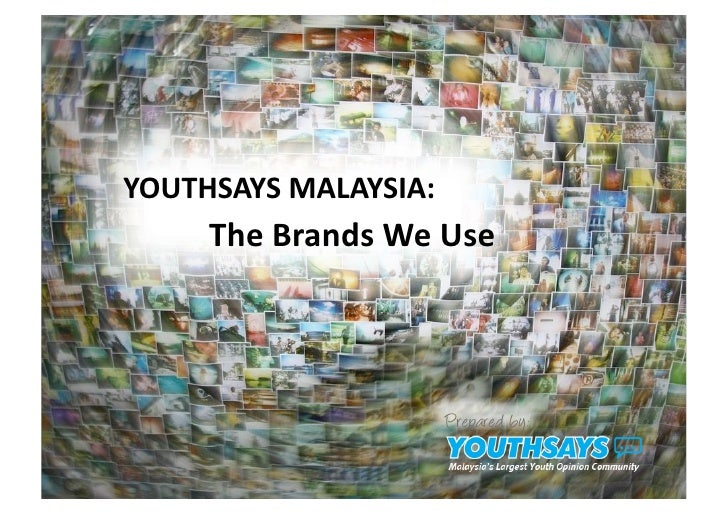YOUTHSAYSMALAYSIA:      TheBrandsWeUse                            Prepared by: