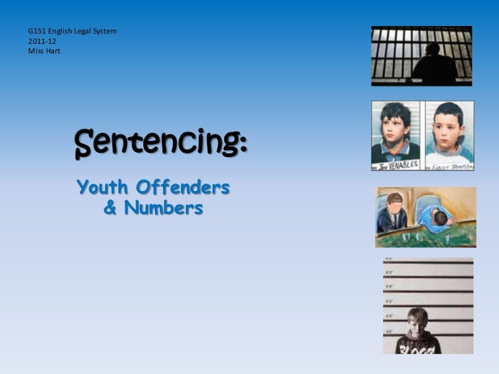 G151 English Legal System2011-12Miss Hart            Sentencing:             Youth Offenders                & Numbers