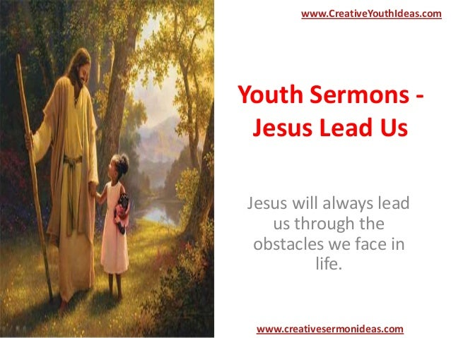 www.CreativeYouthIdeas.com  Youth Sermons Jesus Lead Us Jesus will always lead us through the obstacles we face in life.  ...