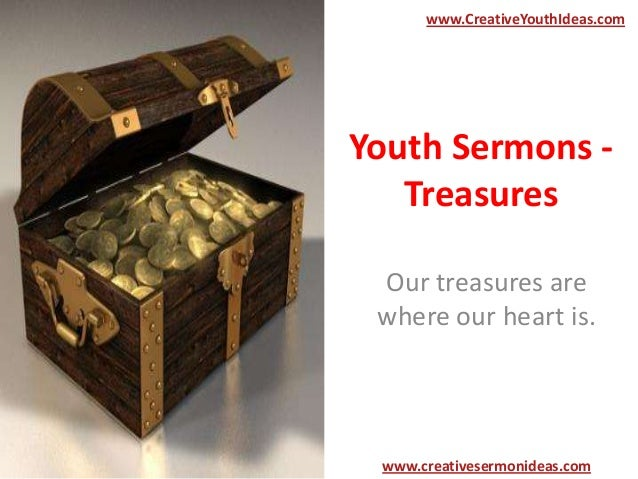 www.CreativeYouthIdeas.com  Youth Sermons Treasures Our treasures are where our heart is.  www.creativesermonideas.com