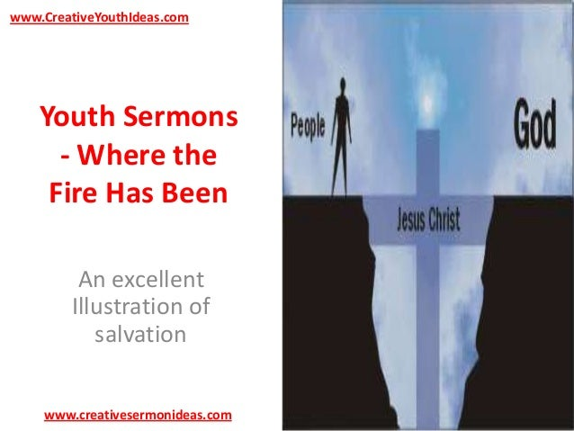 www.CreativeYouthIdeas.com  Youth Sermons - Where the Fire Has Been An excellent Illustration of salvation www.creativeser...