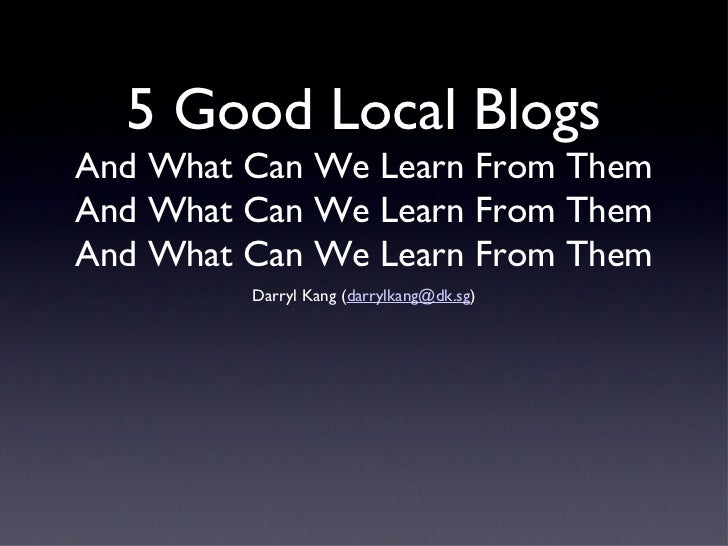 5 Good Local Blogs And What Can We Learn From Them And What Can We Learn From Them And What Can We Learn From Them <ul><li...