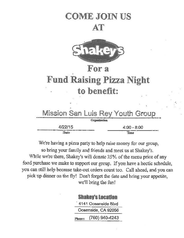 COME JOIN US     Fund Raising Pizza Night O - to benefit:   .4  Mission San Luis Rey Youth Group  Organization 4/22/15 4-20...