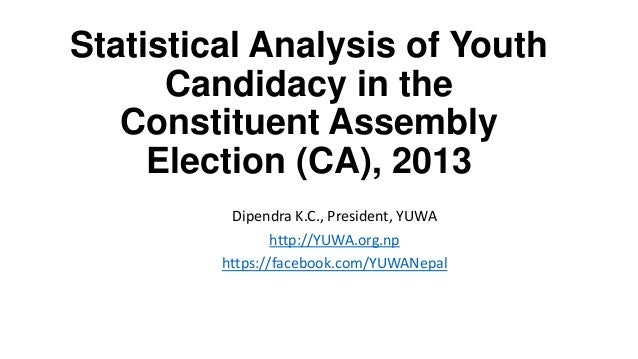 Statistical Analysis of Youth Candidacy in the Constituent Assembly Election (CA), 2013 Dipendra K.C., President, YUWA htt...