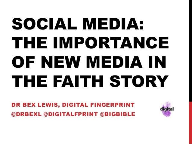 SOCIAL MEDIA: THE IMPORTANCE OF NEW MEDIA IN THE FAITH STORY DR BEX LEWIS, DIGITAL FINGERPRINT  @DRBEXL @DIGITALFPRINT @BI...