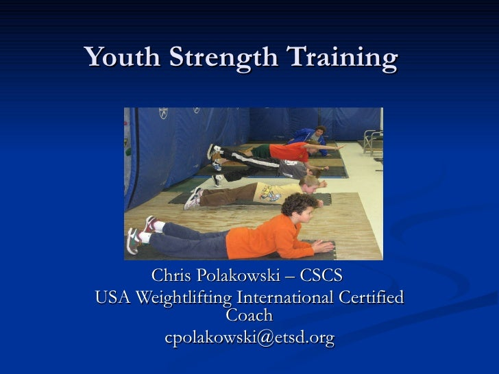 Youth Strength Training Chris Polakowski – CSCS  USA Weightlifting International Certified Coach [email_address]