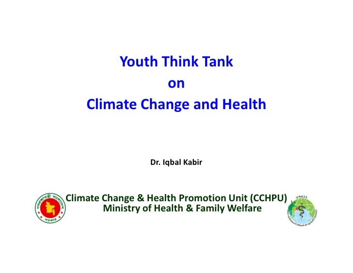 Youth Think Tank               on    Climate Change and Health                 Dr. Iqbal KabirClimate Change & Health Prom...