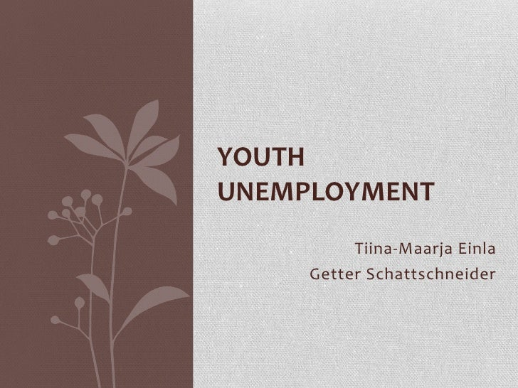 Tiina-Maarja Einla<br />Getter Schattschneider<br />Youth unemployment <br />