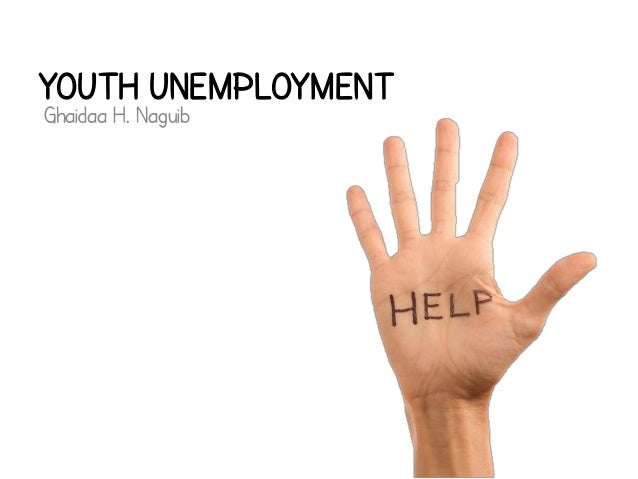 Youth Unemployment Ghaidaa H. Naguib