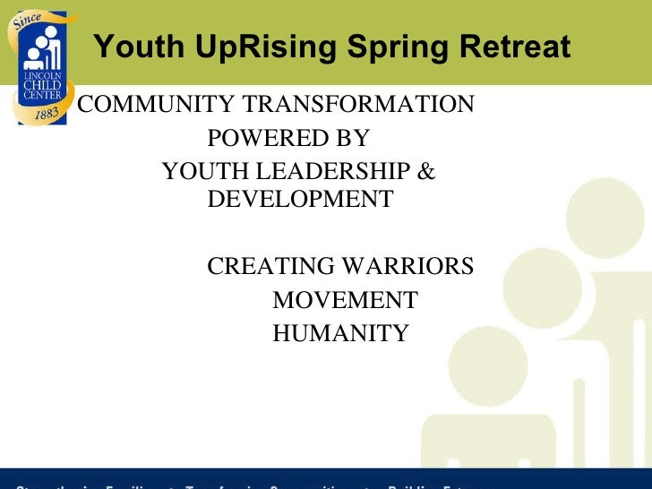 COMMUNITY TRANSFORMATION POWERED BY   YOUTH LEADERSHIP &  DEVELOPMENT  CREATING WARRIORS MOVEMENT  HUMANITY Youth UpRising...