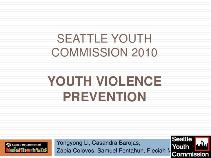 Seattle Youth Commission 2010Youth Violence Prevention<br />Yongyong Li, CasandraBarojas,                         <br />Za...