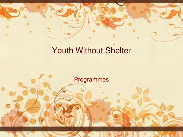 Youth Without Shelter  Programmes
