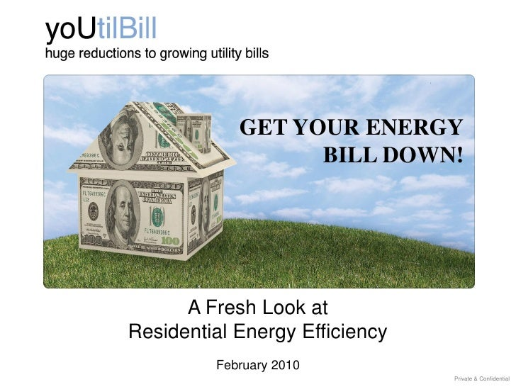 GET YOUR ENERGY                   BILL DOWN!           A Fresh Look at Residential Energy Efficiency          February 201...