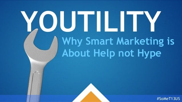 YOUTILITY  Why Smart Marketing is About Help not Hype  #SoMeT13US