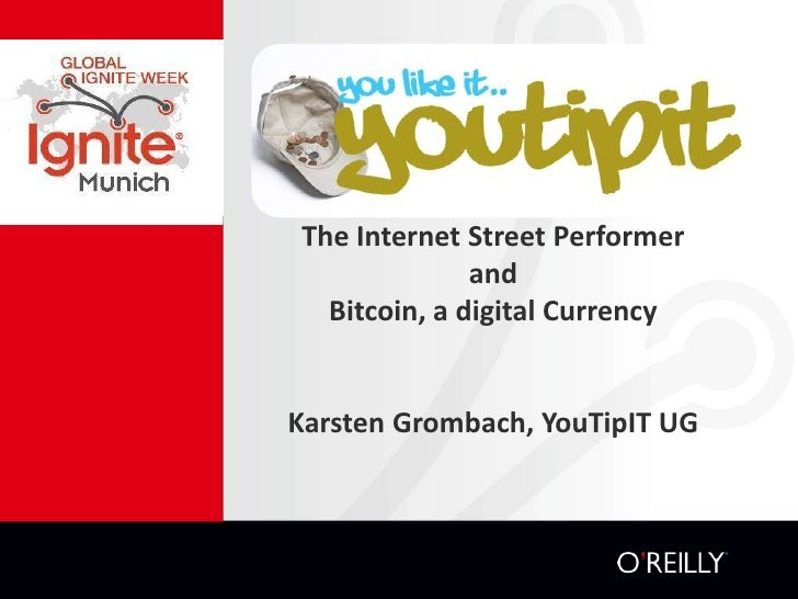 The Internet Street Performerand Bitcoin, a digital CurrencyKarstenGrombach, YouTipIT UG<br />