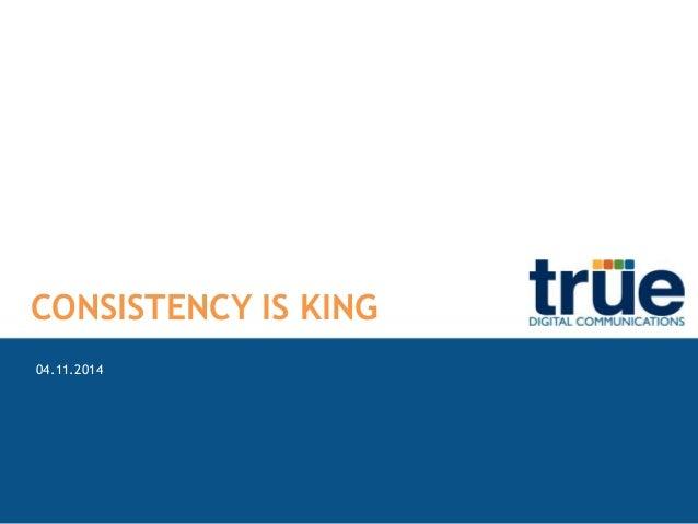 April 11, 2014 | 1 PR CAMPAIGNS CONSISTENCY IS KING 04.11.2014